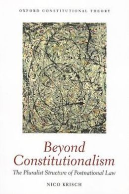 Beyond Constitutionalism The Pluralist Structure of Postnational Law